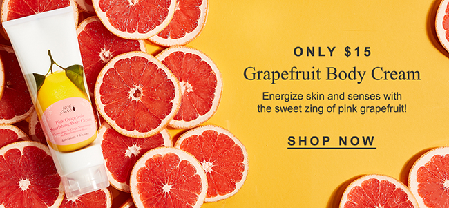 ONLY $15 Grapefruit Body Cream Energize skin and senses with the sweet zing of pink grapefruit!