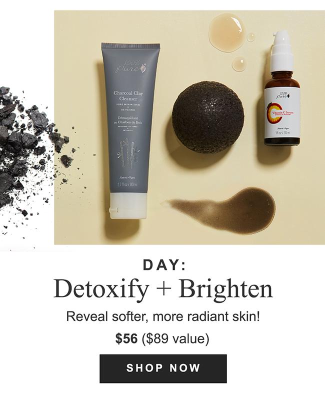 Day: Detoxify + Brighten Reveal softer, more radiant skin!