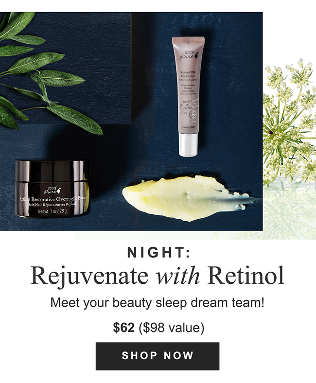 NIGHT: Rejuvenate with Retinol Meet your beauty sleep dream team! SHOP NOW